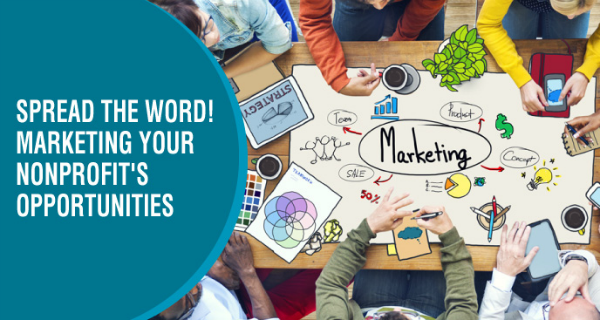 Spread the Word! Marketing Your Nonprofit's Opportunities