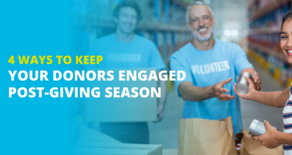4 Ways to Keep Your Donors Engaged Post-Giving Season