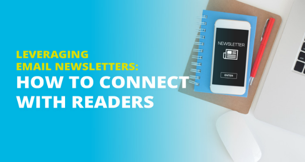 Leveraging Email Newsletters: How to Connect with Readers